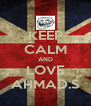 KEEP CALM AND LOVE AHMAD.S - Personalised Poster A4 size