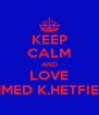 KEEP CALM AND LOVE AHMED K.HETFIELD - Personalised Poster A4 size