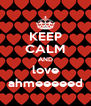 KEEP CALM AND love ahmeeeeed - Personalised Poster A4 size