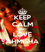 KEEP CALM AND LOVE AHMISHA - Personalised Poster A4 size