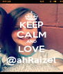 KEEP CALM AND LOVE @ahRaizel - Personalised Poster A4 size
