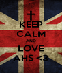 KEEP CALM AND LOVE AHS <3 - Personalised Poster A4 size