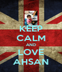 KEEP CALM AND LOVE AHSAN - Personalised Poster A4 size