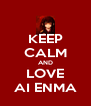 KEEP CALM AND LOVE AI ENMA - Personalised Poster A4 size