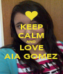 KEEP CALM AND LOVE AIA GOMEZ - Personalised Poster A4 size