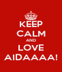 KEEP CALM AND LOVE AIDAAAA! - Personalised Poster A4 size