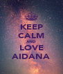 KEEP CALM AND LOVE AIDANA - Personalised Poster A4 size