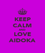 KEEP CALM AND LOVE AIDOKA - Personalised Poster A4 size