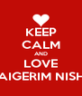 KEEP CALM AND LOVE AIGERIM NISH - Personalised Poster A4 size