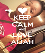 KEEP CALM AND LOVE AIJAH - Personalised Poster A4 size