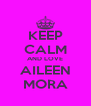 KEEP CALM AND LOVE AILEEN MORA - Personalised Poster A4 size