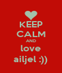 KEEP CALM AND love ailjel :)) - Personalised Poster A4 size