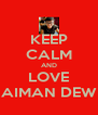 KEEP CALM AND LOVE AIMAN DEW - Personalised Poster A4 size