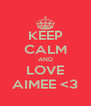 KEEP CALM AND LOVE AIMEE <3 - Personalised Poster A4 size