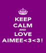 KEEP CALM AND LOVE AIMEE<3<3! - Personalised Poster A4 size