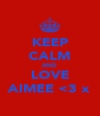KEEP CALM AND LOVE AIMEE <3 x - Personalised Poster A4 size