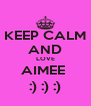 KEEP CALM AND LOVE AIMEE  :) :) :) - Personalised Poster A4 size
