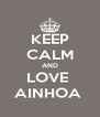 KEEP CALM AND LOVE  AINHOA  - Personalised Poster A4 size