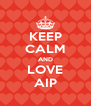 KEEP CALM AND LOVE AIP - Personalised Poster A4 size