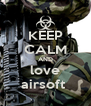 KEEP CALM AND love airsoft  - Personalised Poster A4 size