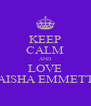 KEEP CALM AND LOVE AISHA EMMETT - Personalised Poster A4 size