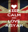 KEEP CALM AND LOVE AISYAH - Personalised Poster A4 size