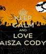 KEEP CALM AND LOVE AISZA CODY - Personalised Poster A4 size