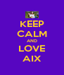 KEEP CALM AND LOVE AIX - Personalised Poster A4 size