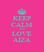 KEEP CALM AND LOVE AIZA - Personalised Poster A4 size