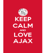 KEEP CALM AND LOVE AJAX - Personalised Poster A4 size