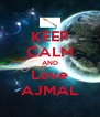 KEEP CALM AND Love AJMAL - Personalised Poster A4 size