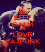 KEEP CALM AND LOVE #AJPUNK - Personalised Poster A4 size