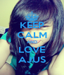 KEEP CALM AND LOVE AJUS - Personalised Poster A4 size