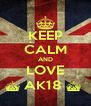 KEEP CALM AND LOVE ^ AK18 ^  - Personalised Poster A4 size