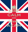 KEEP CALM AND love  AKAM - Personalised Poster A4 size