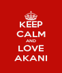 KEEP CALM AND LOVE AKANI - Personalised Poster A4 size