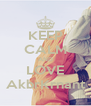 KEEP CALM AND LOVE AkbrKrnant - Personalised Poster A4 size