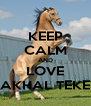 KEEP CALM AND LOVE AKHAL TEKE - Personalised Poster A4 size