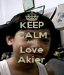 KEEP CALM AND Love Akier - Personalised Poster A4 size
