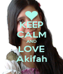 KEEP CALM AND LOVE Akifah - Personalised Poster A4 size