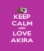 KEEP CALM AND LOVE AKIRA - Personalised Poster A4 size