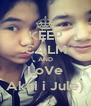 KEEP CALM AND LoVe Akni i Jule) - Personalised Poster A4 size