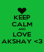 KEEP CALM AND LOVE AKSHAY <3 - Personalised Poster A4 size