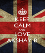 KEEP CALM AND LOVE AKSHAY B - Personalised Poster A4 size