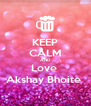KEEP CALM AND Love  Akshay Bhoite  - Personalised Poster A4 size