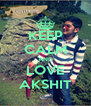 KEEP CALM AND LOVE AKSHIT - Personalised Poster A4 size