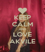 KEEP CALM AND LOVE AKVILE - Personalised Poster A4 size