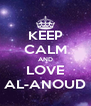 KEEP CALM AND LOVE AL-ANOUD - Personalised Poster A4 size