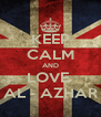 KEEP CALM AND LOVE  AL - AZHAR - Personalised Poster A4 size