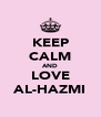 KEEP CALM AND LOVE AL-HAZMI - Personalised Poster A4 size